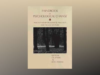 Handbook of Psychological Change: Psychotherapy Processes & Practices for t av C. R. Snyder