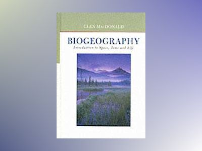 Biogeography: Introduction to Space, Time, and Life av Glen MacDonald