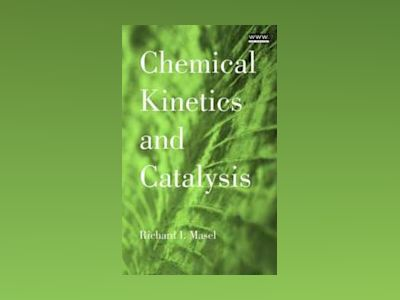 Chemical Kinetics and Catalysis av Richard I. Masel