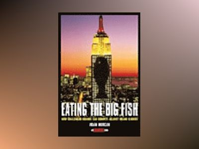 Eating the Big Fish: How Challenger Brands Can Compete Against Brand Leader av Adam Morgan