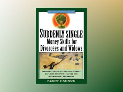Suddenly Single: Money Skills for Divorcées and Widows av Kerry Hannon