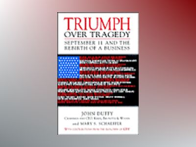 Triumph Over Tragedy: September 11 and the Rebirth of a Business av John Duffy
