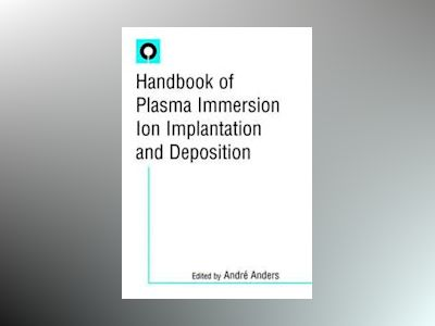 Handbook of Plasma Immersion Ion Implantation and Deposition av André