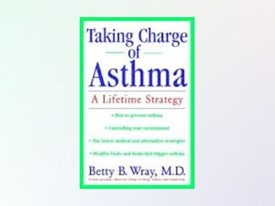 Taking Charge of Asthma: A Lifetime Strategy av Betty B. Wray