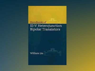 Handbook of III-V Heterojunction Bipolar Transistors av William Liu