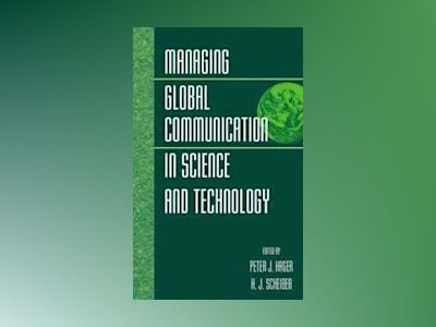 Managing Global Communication in Science and Technology av Peter J. Hager