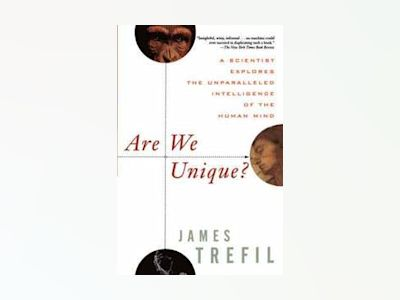 Are We Unique?: A Scientist Explores the Unparalleled Intelligence of the H av James Trefil