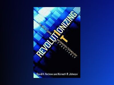 Revolutionizing IT: The Art of Using Information Technology Effectively av David Andrews