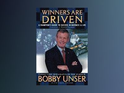 Winners are Driven: A Champion's Guide to Success in Business & Life av Bobby Unser