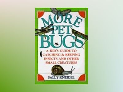 More Pet Bugs: A Kid's Guide to Catching and Keeping Insects and Other Smal av Sally Kneidel