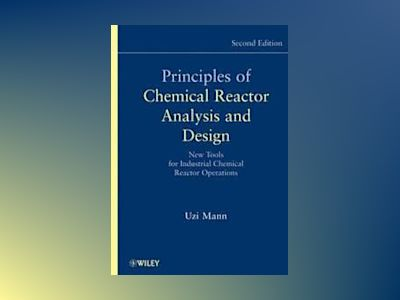 Principles of Chemical Reactor Analysis and Design: New Tools for Industria av Uzi Mann