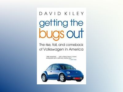Getting the Bugs Out: The Rise, Fall, and Comeback of Volkswagen in America av David Kiley