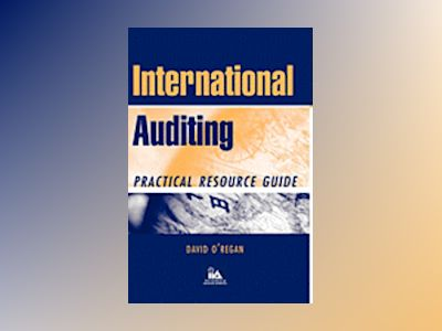International Auditing: Practical Resource Guide av David O'Regan