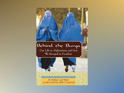 Behind the Burqa: Our Life in Afghanistan and How We Escaped to Freedom av Batya Swift Yasgur