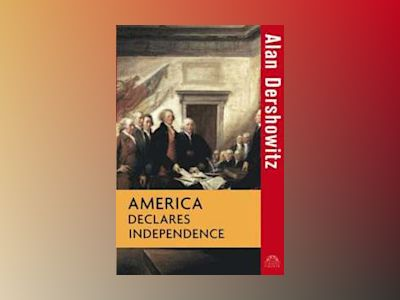 America Declares Independence av Alan Dershowitz