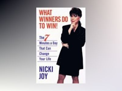 What Winners Do To Win: The 7 Minutes a Day That Can Change Your Life av Nicki Joy
