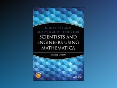 Numerical and Analytical Methods for Scientists and Engineers Using Mathema av Daniel Dubin
