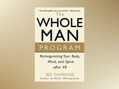 The Whole Man Program: Reinvigorating Your Body, Mind, and Spirit after 40 av Jed Diamond