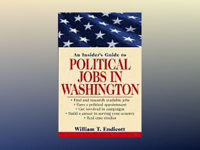 An Insider's Guide to Political Jobs in Washington av William T. Endicott
