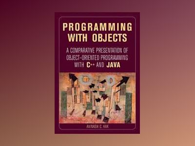 Programming with Objects: A Comparative Presentation of Object-Oriented Pro av Avinash C. Kak