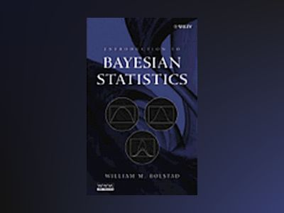 Introduction to Bayesian Statistics av William M. Bolstad
