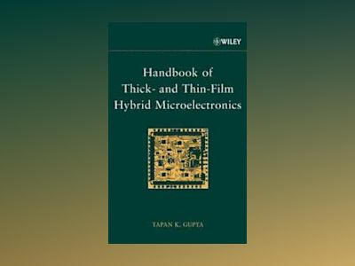 Handbook of Thick- and Thin-Film Hybrid Microelectronics av Tapan K. Gupta