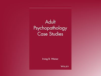 Adult Psychopathology Case Studies av Irving B. Weiner