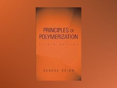 Principles of Polymerization, 4th Edition av George Odian