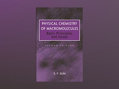 Physical Chemistry of Macromolecules: Basic Principles and Issues, 2nd Edit av S. F. Sun