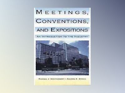 Meetings, Conventions, and Expositions: An Introduction to the Industry av Rhonda J. Montgomery