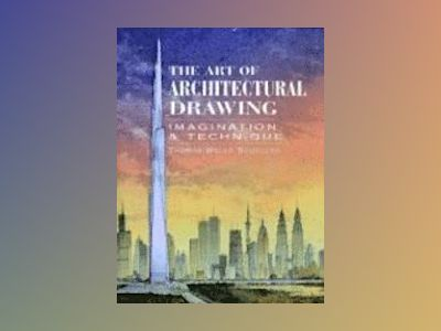 The Art of Architectural Drawing: Imagination and Technique av Thomas Wells Schaller