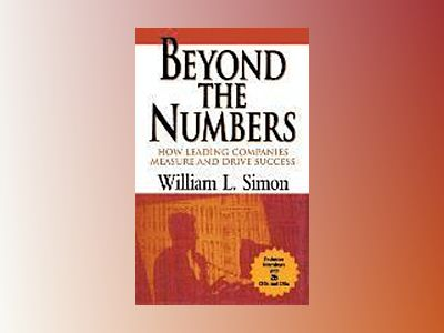 Beyond the Numbers: How Leading Companies Measure and Drive Success av William L. Simon