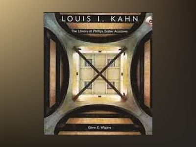 Louis I. Kahn: The Library at Phillips Exeter Academy av Glenn E. Wiggins