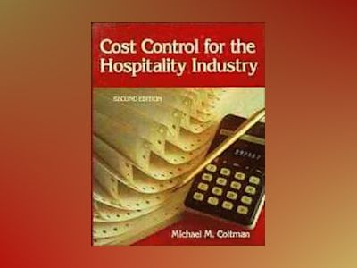 Cost Control for the Hospitality Industry, 2nd Edition av Michael M. Coltman