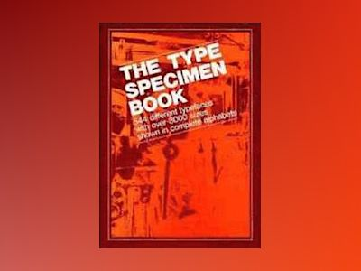 The Type Specimen Book: 544 Different Typefaces with Over 3000 Sizes Shown av V&M Typographical
