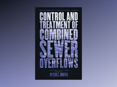 The Control and Treatment of Combined Sewer Overflows, 2nd Edition av Peter E. Moffa