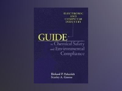 Electronic and Computer Industry Guide to Chemical Safety and Environmental av Richard P. Pohanish