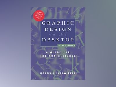 Graphic Design on the Desktop: A Guide for the Non-Designer, 2nd Edition av Marcelle Lapow Toor