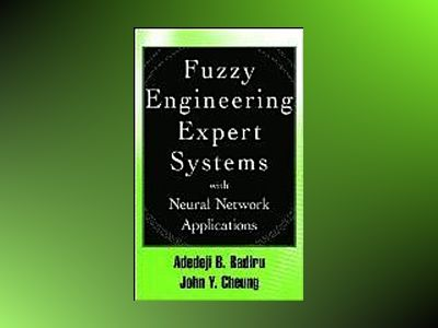 Fuzzy Engineering Expert Systems with Neural Network Applications av Adedeji Bodunde Badiru