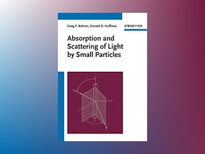 Absorption and Scattering of Light by Small Particles av Craig F. Bohren