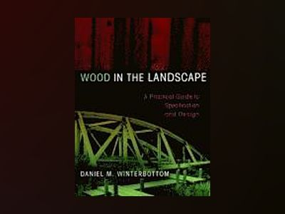 Wood in the Landscape: A Practical Guide to Specification and Design av Daniel M. Winterbottom