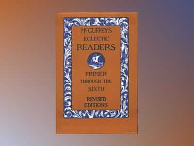 McGuffey's Eclectic Readers 7 Volume Set Primer Through The Sixth Revised E av McGuffey