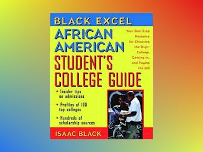Black Excel African American Student's College Guide: Your One-Stop Resourc av Isaac Black