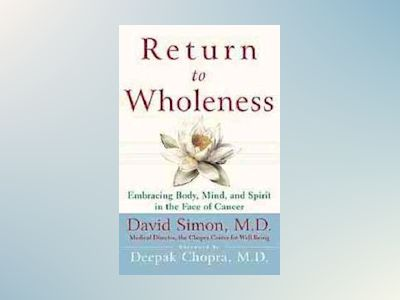 Return to Wholeness: Embracing Body, Mind, and Spirit in the Face of Cancer av David Simon MD