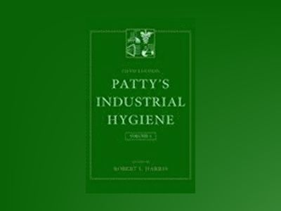 Patty's Industrial Hygiene, 5th Edition, Volume 4, VII: Specialty Areas and av Robert L. Harris