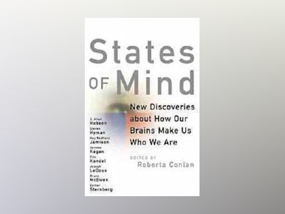 States of Mind: New Discoveries About How Our Brains Make Us Who We Are av Roberta Conlan