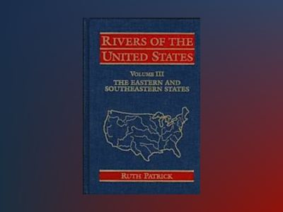 Rivers of the United States, Volume 3, The Eastern and Southeastern States, av Ruth Patrick