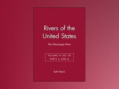 Rivers of the United States, Volume 4, The Mississippi River: Set of Parts av Ruth Patrick
