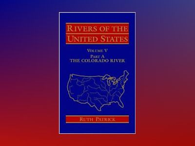 Rivers of the United States, Volume 5, Part A: The Colorado River, av Ruth Patrick