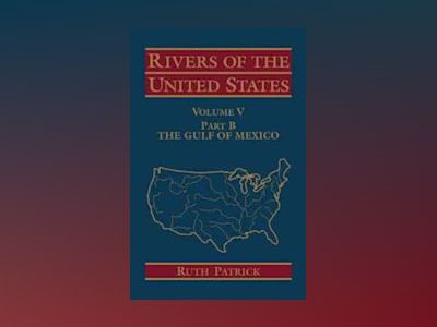 Rivers of the United States, Volume 5, Part B: The Gulf of Mexico, av Ruth Patrick
